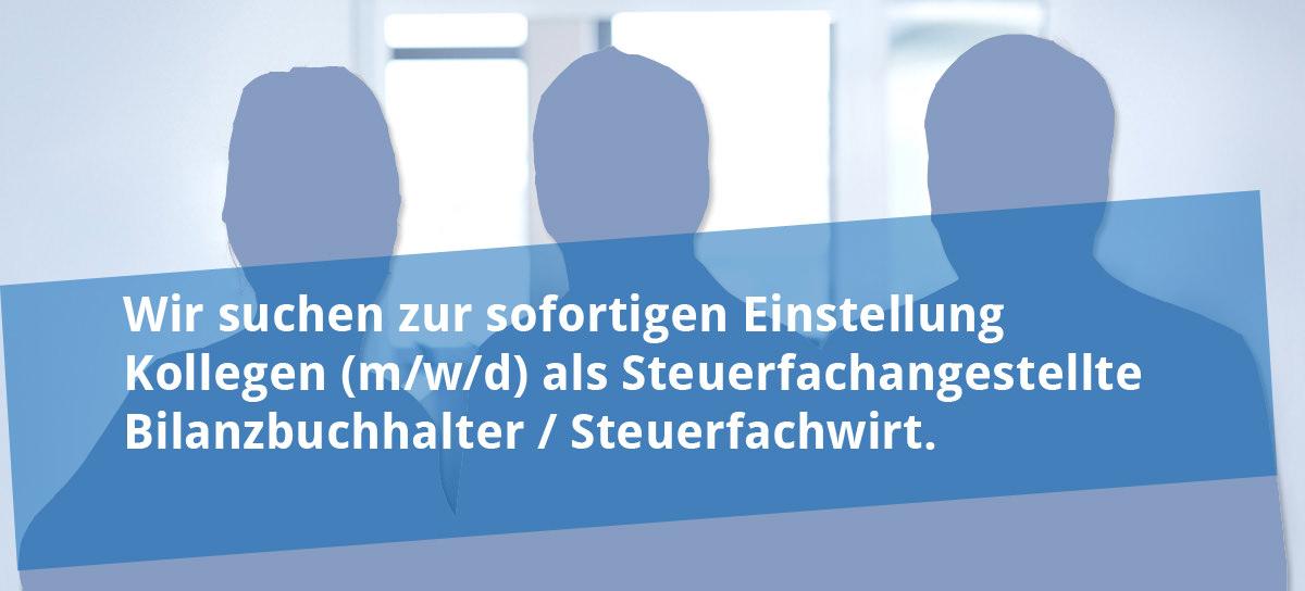 Wir suchen zur sofortigen Einstellung Kollegen (m/w/d) als Steuerfachangestellte Bilanzbuchhalter / Steuerfachwirt.